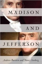 From Miriam Murphy. Publisher description: The third and fourth presidents have long been considered proper gentlemen, with Thomas Jefferson's genius overshadowing James Madison's judgment and common sense. But in this revelatory book about their crucial partnership, both are seen as men of their times, hardboiled operatives in a gritty world of primal politics where they struggled for supremacy for more than fifty years. With a thrilling and unprecedented account of early America as its backdrop, Madison and Jefferson reveals these founding fathers as privileged young men in a land marked by tribal identities rather than a united national personality. Esteemed historians Andrew Burstein and Nancy Isenberg capture Madison's hidden role—he acted in effect as a campaign manager—in Jefferson's career. In riveting detail, the authors chart the courses of two very different presidencies: Jefferson's driven by force of personality, Madison's sustained by a militancy that history has been reluctant to ascribe to him. Supported by a wealth of original sources—newspapers, letters, diaries, pamphlets—Madison and Jefferson is a watershed account of the most important political friendship in American history.